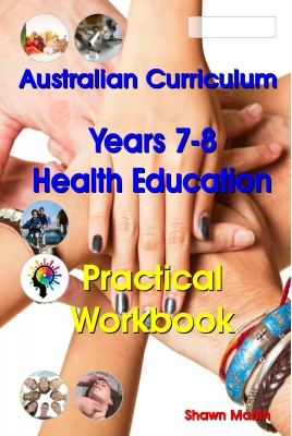 Australian Curriculum Health Education Years 7 and 8 Practical Workbook